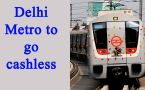 Delhi Metro's 10 stations to go cashless from January 1