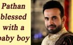 Irfan Pathan becomes father, blessed with a baby boy