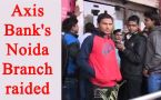 Axis Bank's Noida branch raided by IT Dept, Rs 60 crore seized from 20 fake accounts