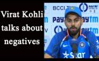 Virat Kohli talks about negatives from India Vs England ODI series