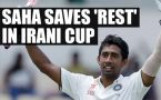 Wriddhiman Saha's attacking century saves Rest of India in Irani cup