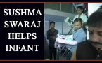 Sushma Swaraj helped baby born with heart ailment, Watch video
