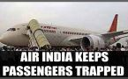 Air India keeps 70 passengers 'trapped' inside an Aircraft for 3 Long hours