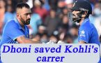 Virat Kohli reveals how MS Dhoni saved his career