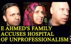 E Ahamed's Family accuses hospital of 'unprofessionalism'