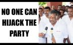 Panneerselvam says, nobody can hijack the party: Watch video