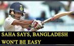 Wriddhiman Saha says, will not take Bangladesh easy