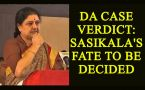 Sasikala's judgement day arrives, SC to announce verdict in DA case
