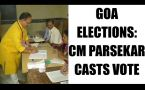 Goa elections 2017: CM Parsekar casts his vote amid tight security