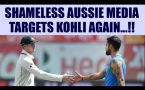 Virat Kohli called classless and childish by Aussie media