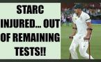 Mitchell Starc injured, out of remaining Tests against India