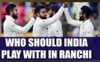 India vs Australia Ranchi Test : Predicted playing XI for Team India