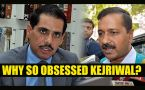 Arvind Kejriwal obsessed with me, says Robert Vadra