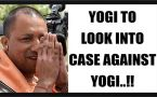 Yogi Adityanath to look into his own hate speech case in Uttar Pardesh