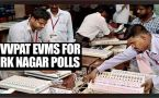 RK Nagar Bypolls : VVPAT EVMs to be used for elections