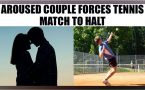 Aroused couple make loud noise, bring tennis match to halt