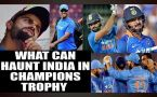 Champions Trophy 2017 : Top 5 things that can haunt Virat Kohli