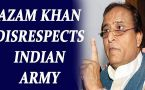 SP leader Azam Khan gives derogatory remarks on Indian Army, Watch Video
