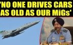 No one drives cars as old as our MiGs: IAF Chief BS Dhanoa