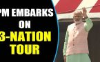 PM Modi embarks on 3-nation tour to France, UAE and Bahrain