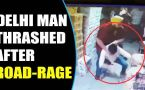 Delhi Man Brutally thrashed in road-rage incident, video viral