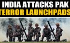 India attacks Pakistan terror launchpads after unprovoked firing