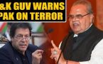 J&K Governor Satya Pal Malik warns Pakistan on terror