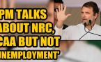 Rahul Gandhi corners PM Modi on unemployment, says only talks about CAA & NRC