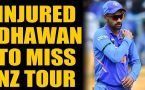 SHIKHAR DHAWAN RULED OUT OF INDIA'S NEW ZEALAND TOUR