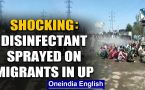 Shocker from UP: Disinfectant sprayed on migrants in Bareilly upon return