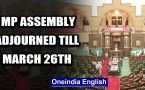 MP assembly adjourned till March 26th, BJP moves SC after no floor test