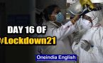 Day 16 lockdown: Hotspots sealed, COVID-19 tests made free