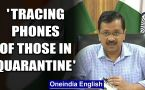 Coronavirus: Arvind Kejriwal says mobile phones of those in home quarantine will be traced