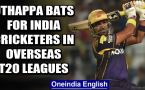 ROBIN UTHAPPA URGES BCCI TO ALLOW INDIAN CRICKETERS TO PLAY FOREIGN T20 LEAGUES