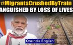 PM Modi anguished over the death of 16 migrant workers crushed to death by a train