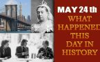 May 24th: Let's take a peek into history and find out what happened on this day