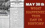 May 30th: Let's take a peek into history and find out what happened on this day