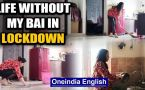 Missing my domestic helper in Lockdown : Oneindia salutes these warriors on Labour Day