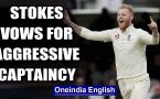 Ben Stokes looks to continue aggressive approach England captain