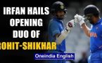 Why Rohit Sharma and Shikhar Dhawan are successful as opening pair,  Irfan Pathan explains