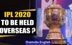 BCCI READY TO ORGANISE IPL 2020 OUTSIDE INDIA: ARUN DHUMAL