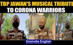 Covid-19: ITBP constables pay a musical tribute to Corona warriors: Watch