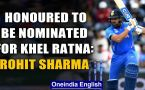 ROHIT SHARMA EXPRESSES HIS GRATITUDE FOR KHEL RATNA NOMINATION