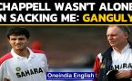 Sourav Ganguly says Greg Chappell wasn't alone in sacking him from Team India