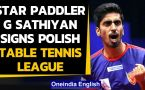Table Tennis star G Sathiyan signs for Polish Superliga club Sokolow SA Jarsoslaw