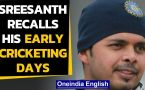 S Sreesanth reminisces his cricketing journey before making India debut
