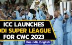 ICC launches ODI Super League qualifier for 2023 Cricket World Cup