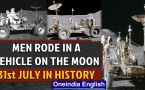 Men rode in a vehicle on the moon for the fist time and other important events