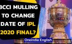 BCCI planning to change the date of IPL 2020 Final?