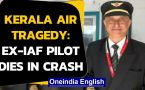 Kerala plane crash: Ex-IAF pilot dies, had tried to land safely